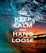KEEP CALM AND HANG LOOSE - Personalised Poster A4 size