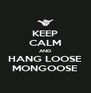 KEEP CALM AND HANG LOOSE MONGOOSE - Personalised Poster A4 size