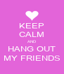 KEEP CALM AND HANG OUT MY FRIENDS - Personalised Poster A4 size