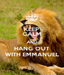 KEEP CALM AND HANG OUT WITH EMMANUEL - Personalised Poster A4 size