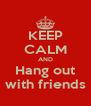 KEEP CALM AND Hang out with friends - Personalised Poster A4 size