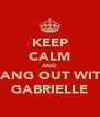 KEEP CALM AND HANG OUT WITH GABRIELLE - Personalised Poster A4 size