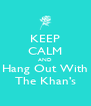 KEEP CALM AND Hang Out With The Khan's - Personalised Poster A4 size