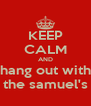 KEEP CALM AND hang out with the samuel's - Personalised Poster A4 size