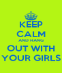 KEEP CALM AND HANG OUT WITH YOUR GIRLS - Personalised Poster A4 size