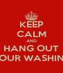 KEEP CALM AND HANG OUT YOUR WASHING - Personalised Poster A4 size