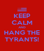 KEEP CALM AND HANG THE TYRANTS! - Personalised Poster A4 size
