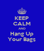 KEEP CALM AND Hang Up Your Bags - Personalised Poster A4 size