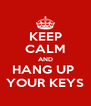 KEEP CALM AND HANG UP  YOUR KEYS - Personalised Poster A4 size