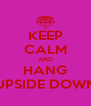 KEEP CALM AND HANG UPSIDE DOWN - Personalised Poster A4 size