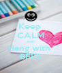 Keep  CALM AND Hang with  BFFS - Personalised Poster A4 size
