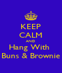 KEEP CALM AND Hang With  Buns & Brownie - Personalised Poster A4 size