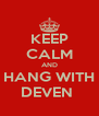 KEEP CALM AND HANG WITH DEVEN  - Personalised Poster A4 size