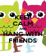 KEEP CALM AND HANG WITH FRIENDS - Personalised Poster A4 size