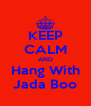KEEP CALM AND Hang With Jada Boo - Personalised Poster A4 size