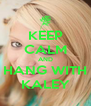 KEEP CALM AND HANG WITH KALEY - Personalised Poster A4 size