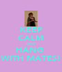 KEEP CALM AND HANG  WITH MATES! - Personalised Poster A4 size