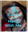 KEEP CALM AND Hang  With Me  - Personalised Poster A4 size