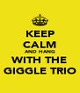KEEP CALM AND HANG WITH THE GIGGLE TRIO - Personalised Poster A4 size