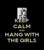KEEP CALM AND HANG WITH THE GIRLS - Personalised Poster A4 size