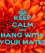 KEEP CALM AND HANG WITH  YOUR MATES - Personalised Poster A4 size
