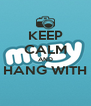 KEEP CALM AND HANG WITH  - Personalised Poster A4 size