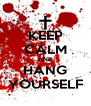KEEP CALM AND HANG YOURSELF - Personalised Poster A4 size
