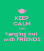 KEEP CALM AND hanging out  with FRIENDS - Personalised Poster A4 size