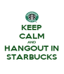 KEEP CALM AND HANGOUT IN STARBUCKS - Personalised Poster A4 size