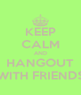 KEEP CALM AND HANGOUT WITH FRIENDS - Personalised Poster A4 size
