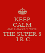 KEEP CALM AND HANGOUT WITH THE SUPER 8   I.R.C. - Personalised Poster A4 size