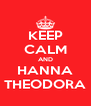 KEEP CALM AND HANNA THEODORA - Personalised Poster A4 size