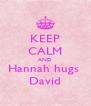KEEP CALM AND Hannah hugs  David - Personalised Poster A4 size