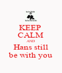 KEEP  CALM AND Hans still be with you - Personalised Poster A4 size