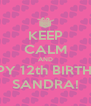 KEEP CALM AND HAPPY 12th BIRTHDAY SANDRA! - Personalised Poster A4 size