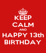 KEEP CALM AND HAPPY 13th BIRTHDAY - Personalised Poster A4 size
