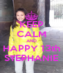 KEEP CALM AND HAPPY 13th STEPHANIE - Personalised Poster A4 size