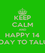 KEEP CALM AND HAPPY 14 BDAY TO TALU! - Personalised Poster A4 size