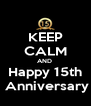 KEEP CALM AND  Happy 15th  Anniversary - Personalised Poster A4 size