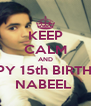 KEEP CALM AND HAPPY 15th BIRTHDAY NABEEL  - Personalised Poster A4 size