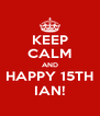 KEEP CALM AND HAPPY 15TH IAN! - Personalised Poster A4 size