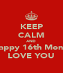 KEEP CALM AND Happy 16th Month LOVE YOU - Personalised Poster A4 size