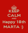 KEEP CALM AND Happy 18th MARTA :)  - Personalised Poster A4 size