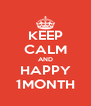 KEEP CALM AND HAPPY 1MONTH - Personalised Poster A4 size
