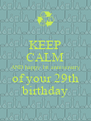 KEEP CALM AND happy 1st anniversary of your 29th birthday - Personalised Poster A4 size
