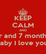 KEEP CALM AND Happy 2 year and 7 month anniversary Baby I love you  - Personalised Poster A4 size