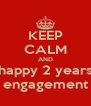 KEEP CALM AND happy 2 years engagement - Personalised Poster A4 size