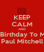 KEEP CALM AND Happy 20th Birthday To My Boyfriend Paul Mitchell - Personalised Poster A4 size