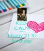 KEEP CALM AND Happy 21 St Birthday - Personalised Poster A4 size