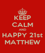KEEP CALM AND HAPPY 21st MATTHEW - Personalised Poster A4 size